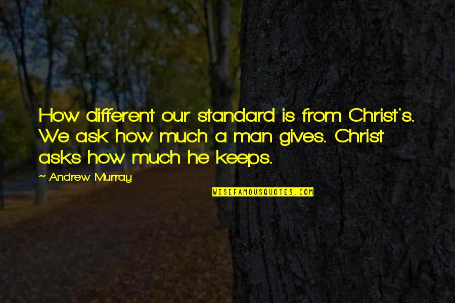 First Anniversary For Him Quotes By Andrew Murray: How different our standard is from Christ's. We
