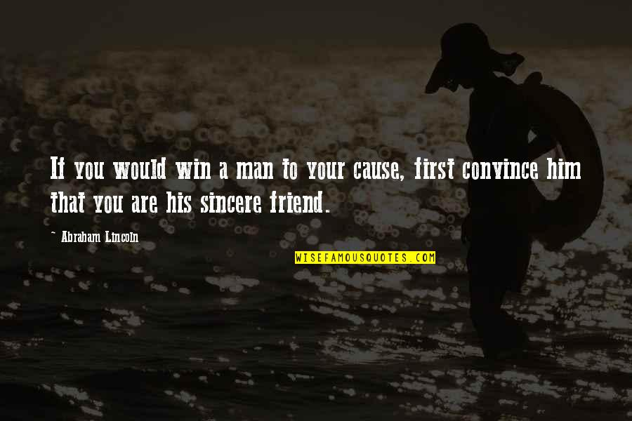 First Best Friend Quotes By Abraham Lincoln: If you would win a man to your