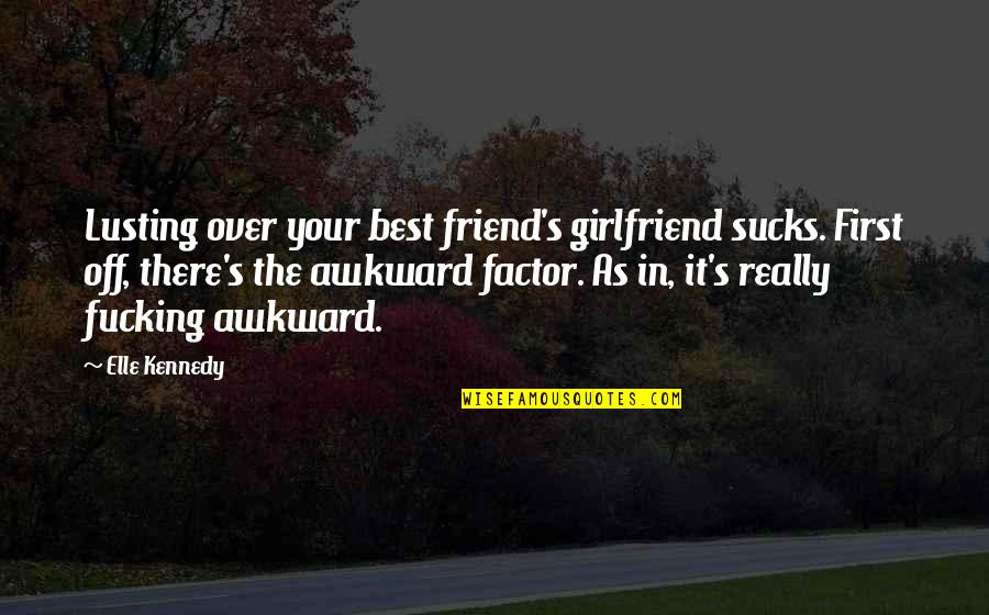 First Best Friend Quotes By Elle Kennedy: Lusting over your best friend's girlfriend sucks. First