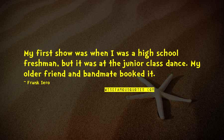 First Best Friend Quotes By Frank Iero: My first show was when I was a