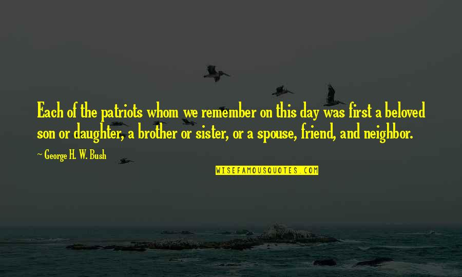 First Best Friend Quotes By George H. W. Bush: Each of the patriots whom we remember on