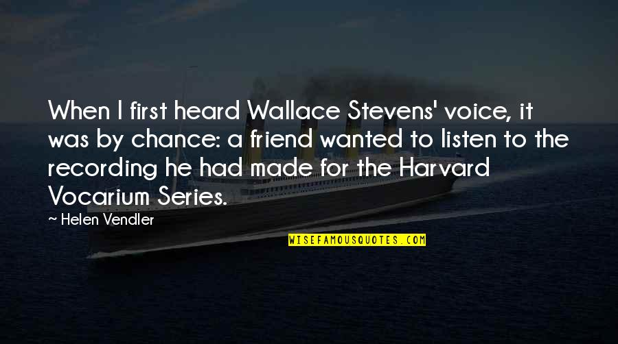 First Best Friend Quotes By Helen Vendler: When I first heard Wallace Stevens' voice, it