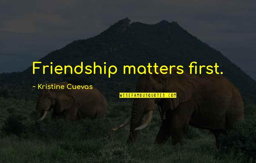 First Best Friend Quotes By Kristine Cuevas: Friendship matters first.