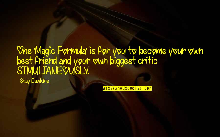 First Best Friend Quotes By Shay Dawkins: One 'Magic Formula' is for you to become
