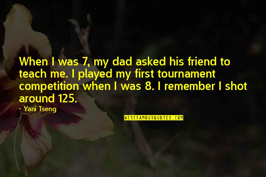 First Best Friend Quotes By Yani Tseng: When I was 7, my dad asked his