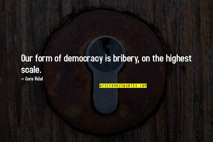 First Date Nerves Quotes By Gore Vidal: Our form of democracy is bribery, on the