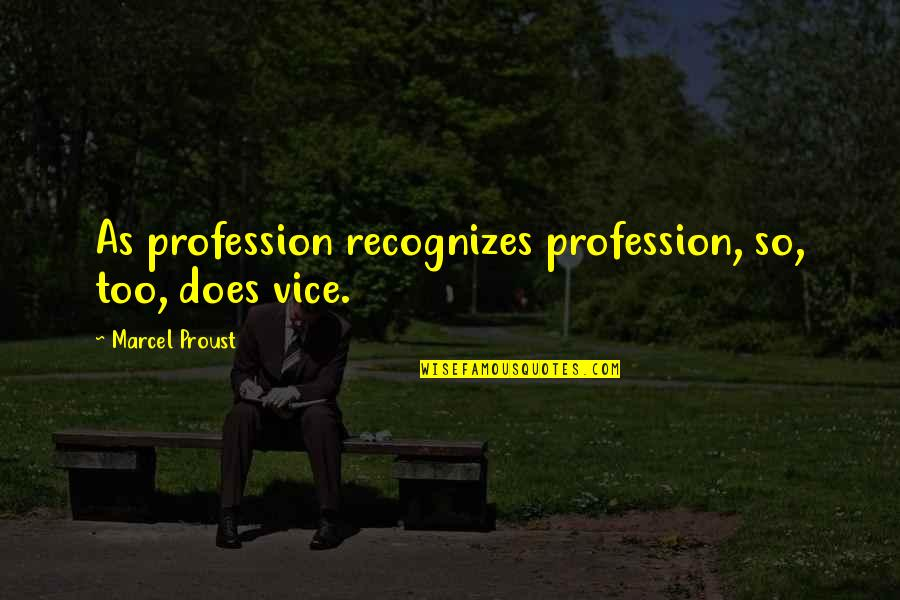 First Date Nerves Quotes By Marcel Proust: As profession recognizes profession, so, too, does vice.