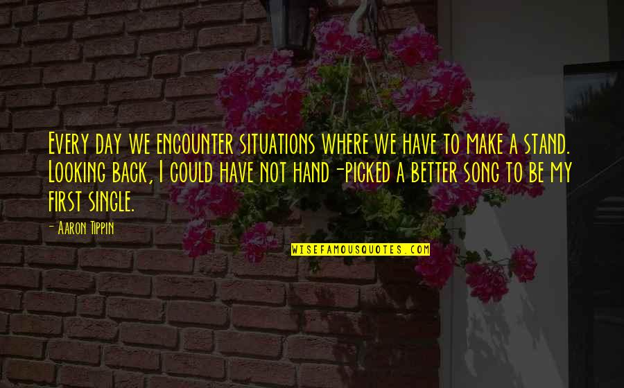 First Day Back Quotes By Aaron Tippin: Every day we encounter situations where we have