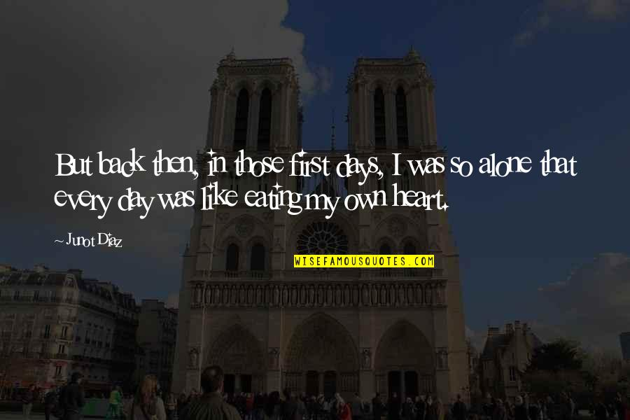 First Day Back Quotes By Junot Diaz: But back then, in those first days, I
