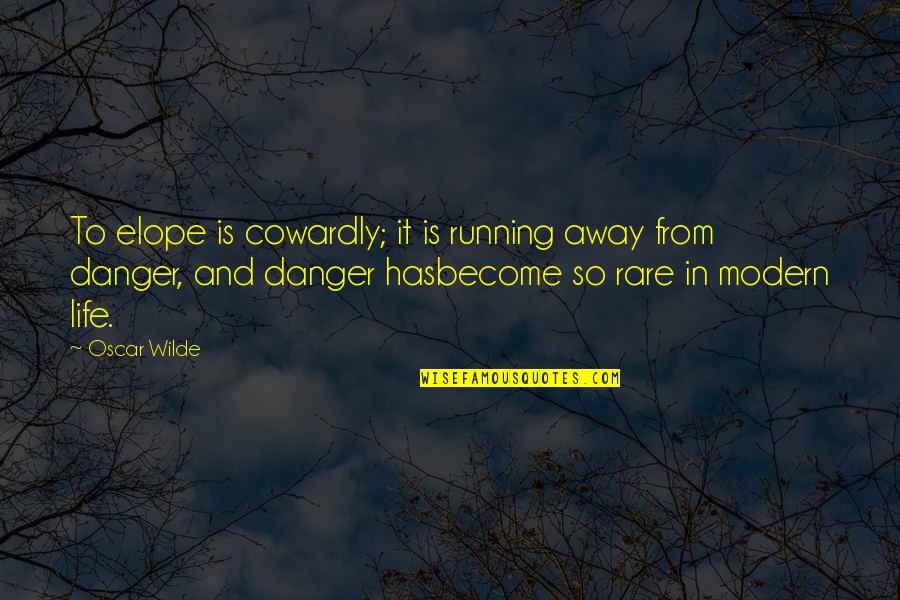 First Day Back Quotes By Oscar Wilde: To elope is cowardly; it is running away