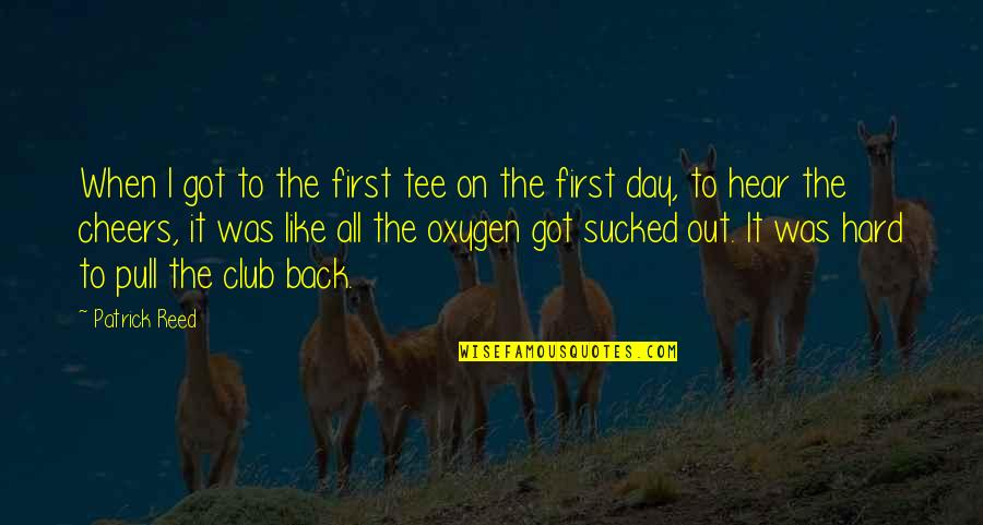 First Day Back Quotes By Patrick Reed: When I got to the first tee on