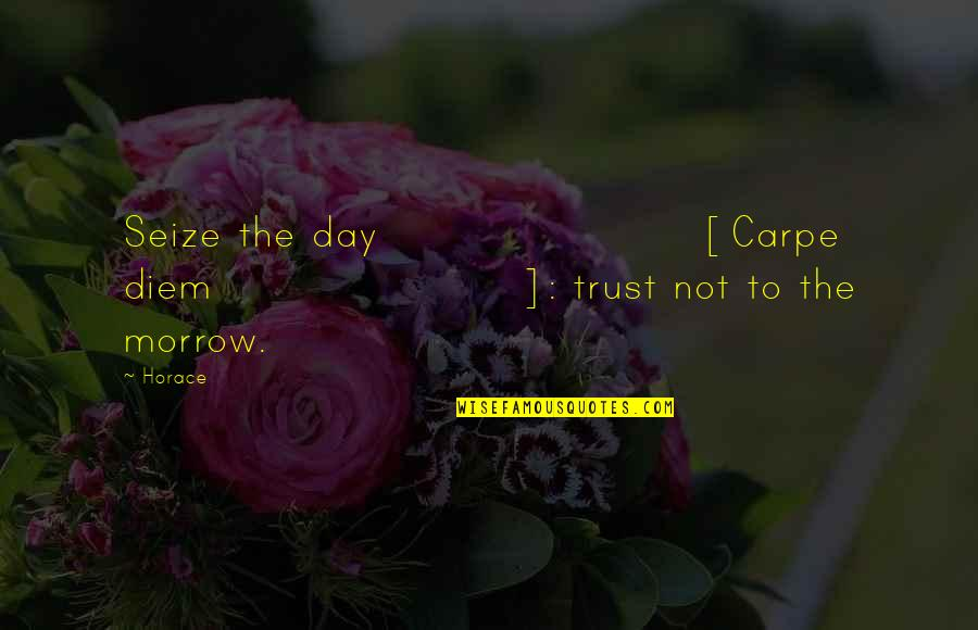 First Day Of School After Summer Holidays Quotes By Horace: Seize the day [Carpe diem]: trust not to