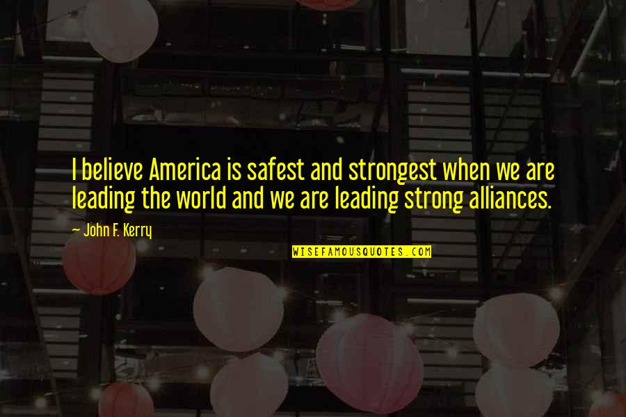 First Day Of School After Summer Holidays Quotes By John F. Kerry: I believe America is safest and strongest when