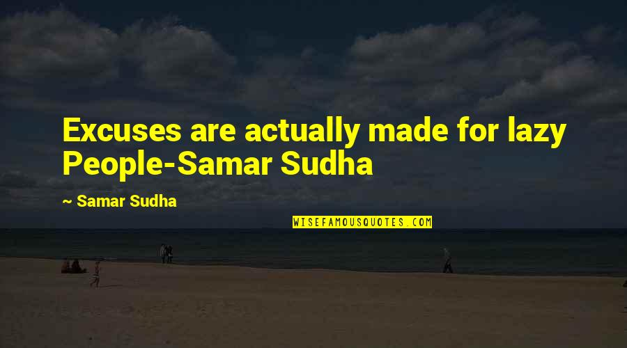 First Day Of School After Summer Holidays Quotes By Samar Sudha: Excuses are actually made for lazy People-Samar Sudha