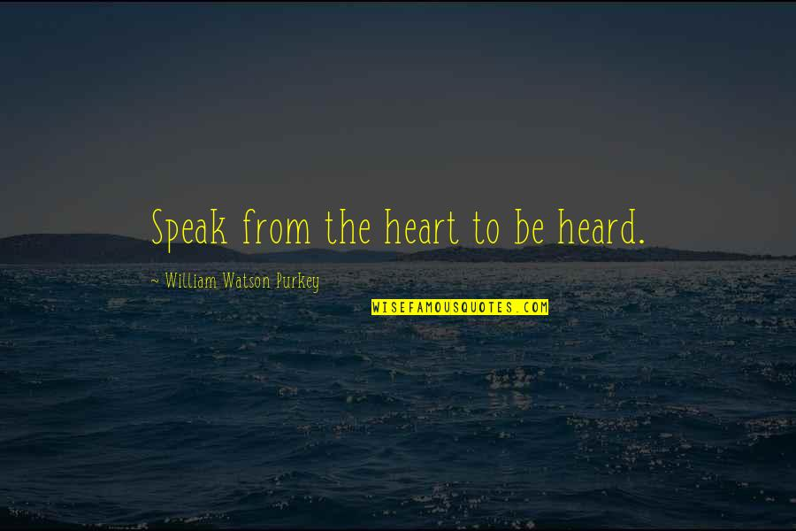 First Day Of School After Summer Holidays Quotes By William Watson Purkey: Speak from the heart to be heard.
