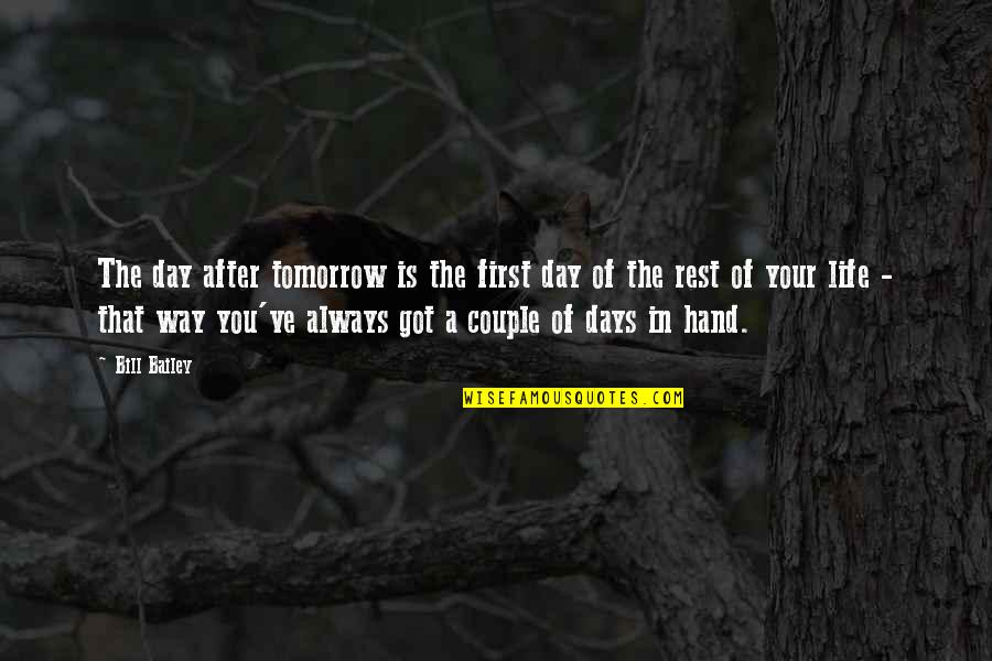 First Day Rest My Life Quotes By Bill Bailey: The day after tomorrow is the first day