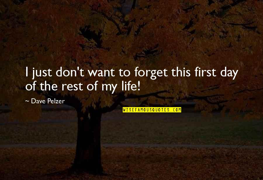 First Day Rest My Life Quotes By Dave Pelzer: I just don't want to forget this first