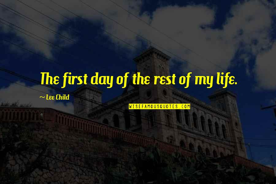 First Day Rest My Life Quotes By Lee Child: The first day of the rest of my