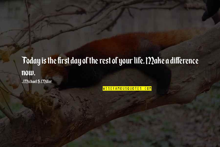 First Day Rest My Life Quotes By Michael S. Miller: Today is the first day of the rest