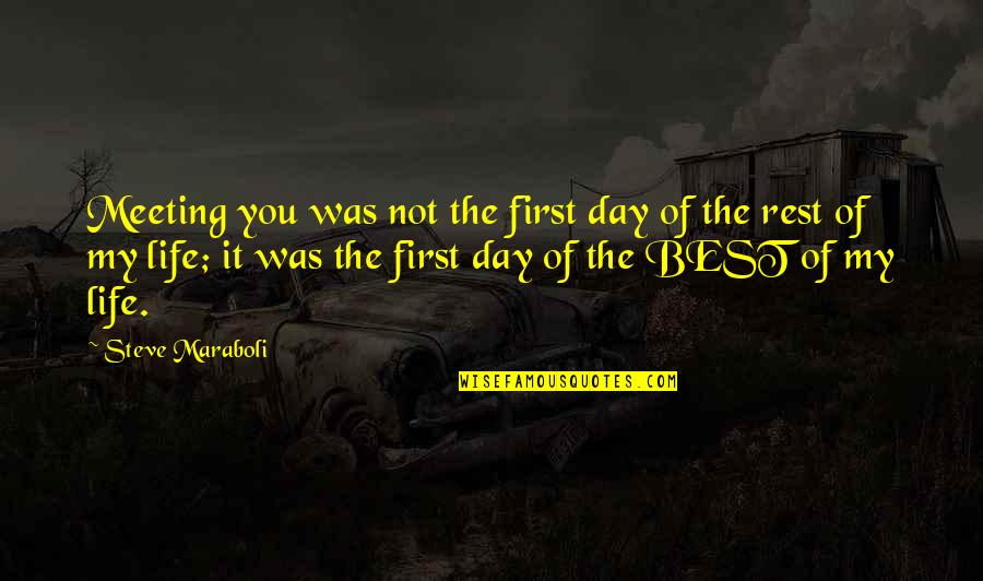 First Day Rest My Life Quotes By Steve Maraboli: Meeting you was not the first day of