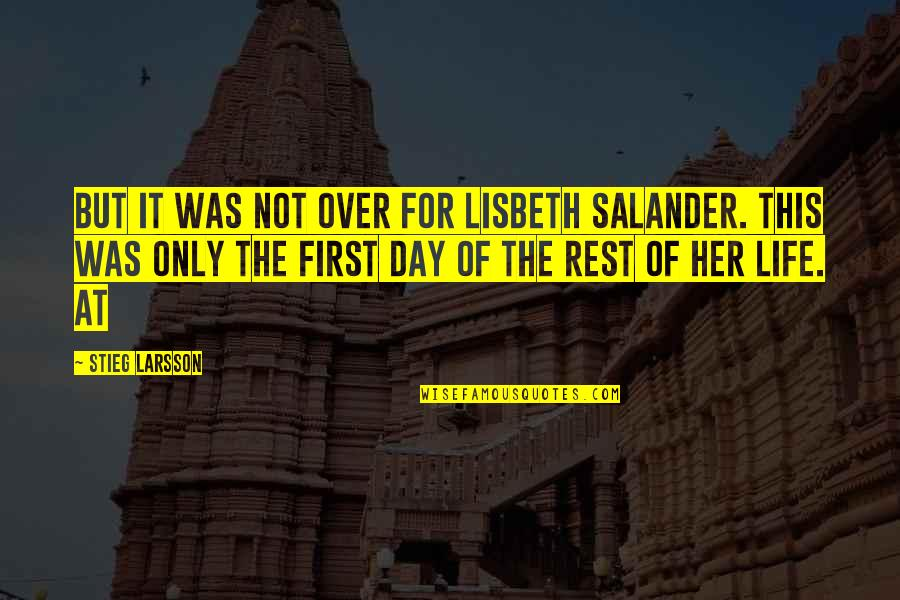 First Day Rest My Life Quotes By Stieg Larsson: But it was not over for Lisbeth Salander.