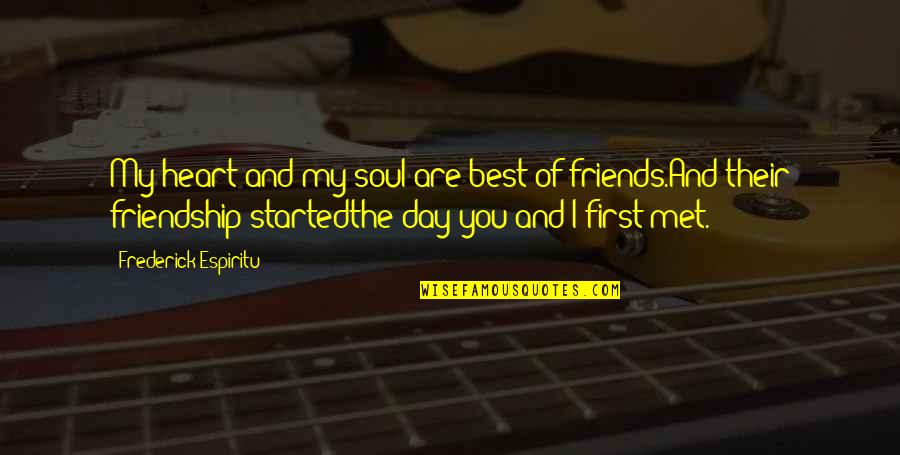 First Day We Met Love Quotes By Frederick Espiritu: My heart and my soul are best of