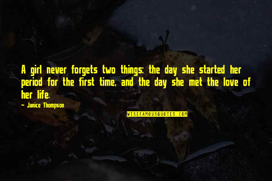 First Day We Met Love Quotes By Janice Thompson: A girl never forgets two things: the day