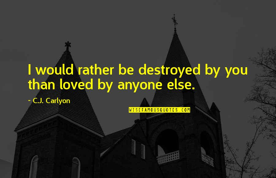 First Heartbreak Quotes By C.J. Carlyon: I would rather be destroyed by you than