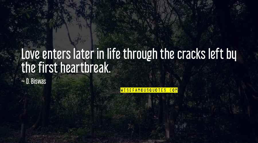 First Heartbreak Quotes By D. Biswas: Love enters later in life through the cracks