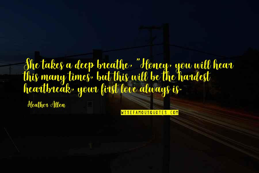 """First Heartbreak Quotes By Heather Allen: She takes a deep breathe, """"Honey, you will"""