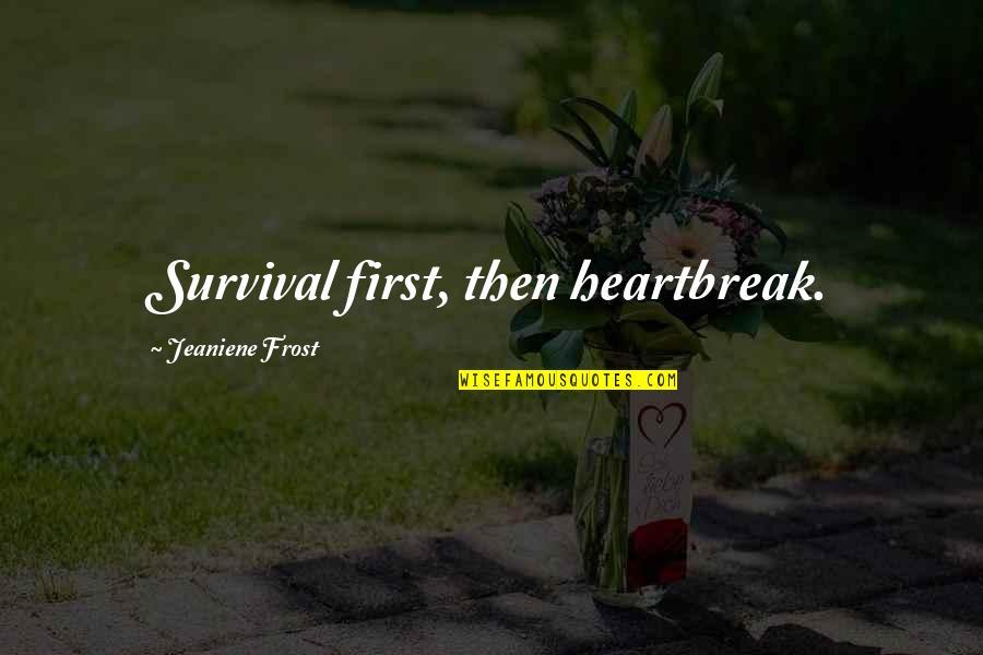 First Heartbreak Quotes By Jeaniene Frost: Survival first, then heartbreak.