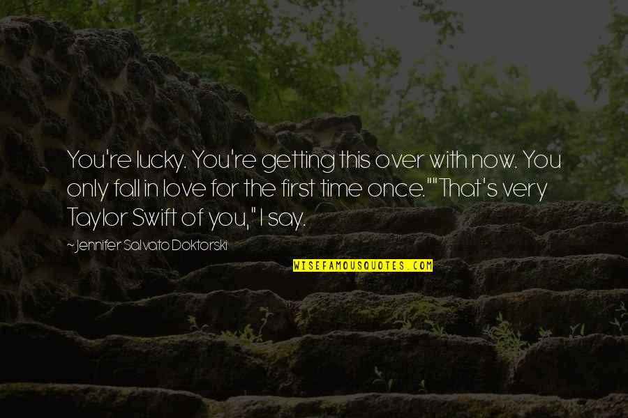 First Heartbreak Quotes By Jennifer Salvato Doktorski: You're lucky. You're getting this over with now.