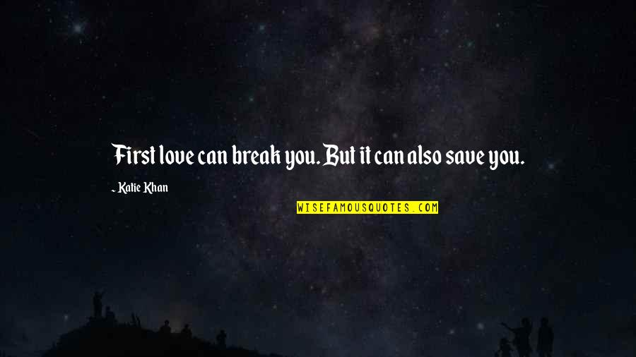 First Heartbreak Quotes By Katie Khan: First love can break you. But it can