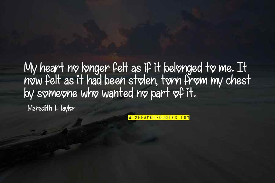 First Heartbreak Quotes By Meredith T. Taylor: My heart no longer felt as if it