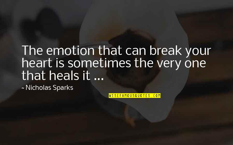 First Heartbreak Quotes By Nicholas Sparks: The emotion that can break your heart is