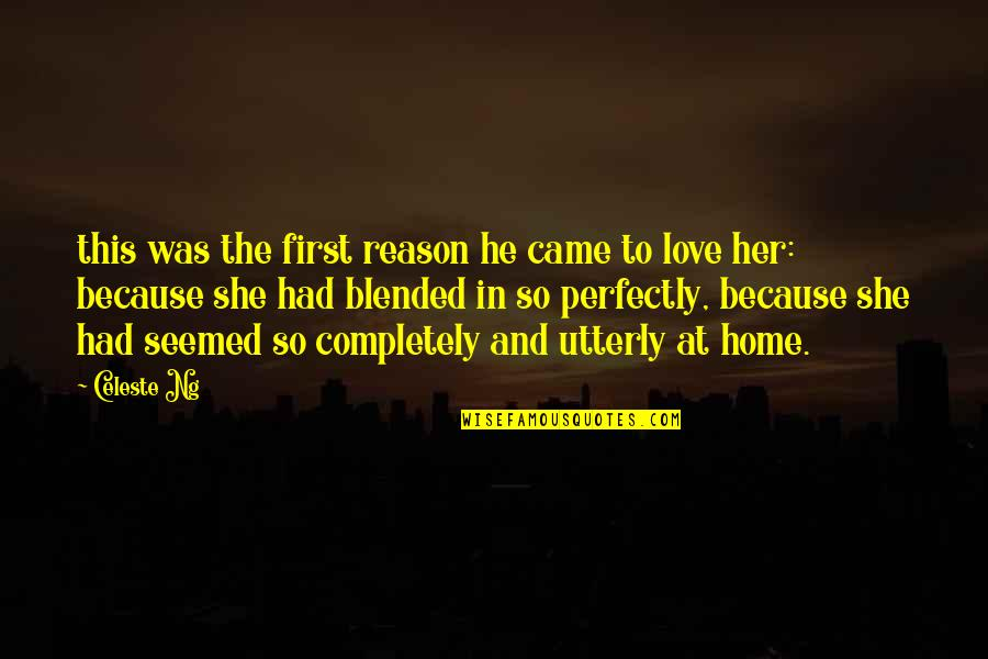 First Home Love Quotes By Celeste Ng: this was the first reason he came to