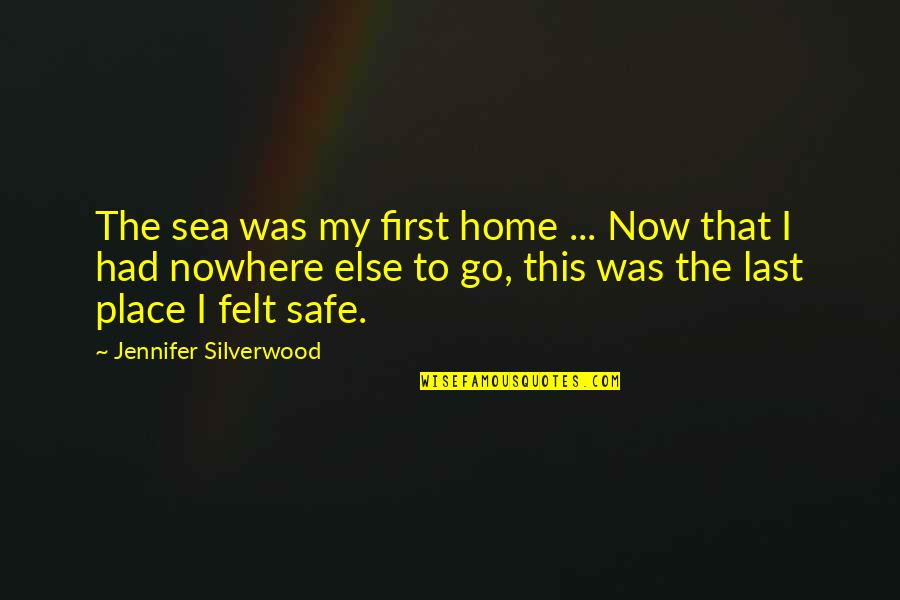First Home Love Quotes By Jennifer Silverwood: The sea was my first home ... Now
