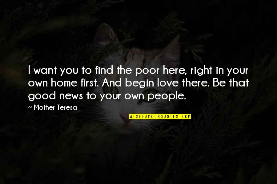 First Home Love Quotes By Mother Teresa: I want you to find the poor here,