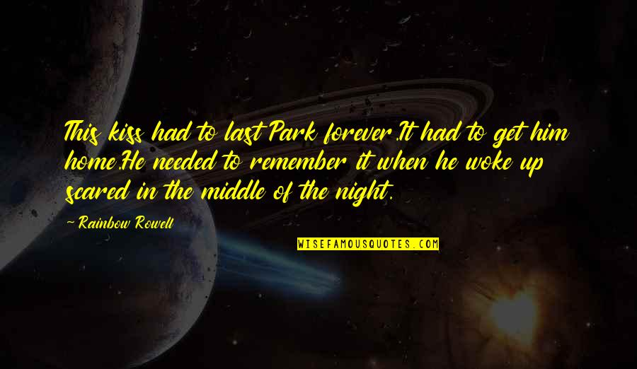 First Home Love Quotes By Rainbow Rowell: This kiss had to last Park forever.It had