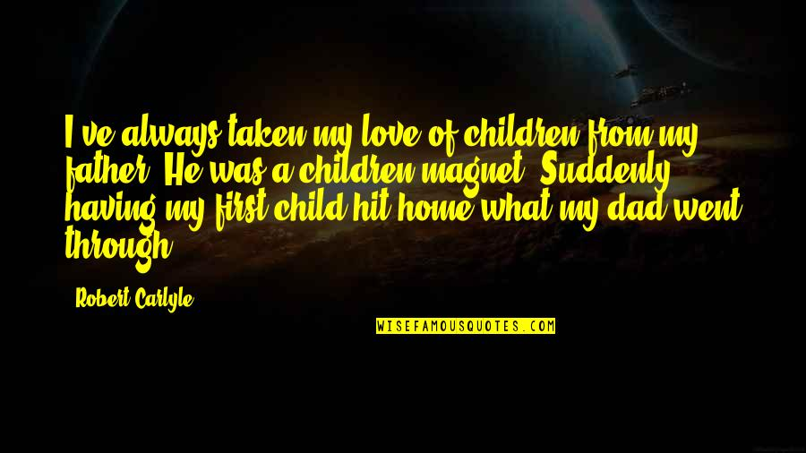First Home Love Quotes By Robert Carlyle: I've always taken my love of children from
