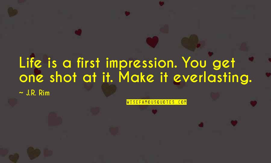 First Impression Last Quotes By J.R. Rim: Life is a first impression. You get one