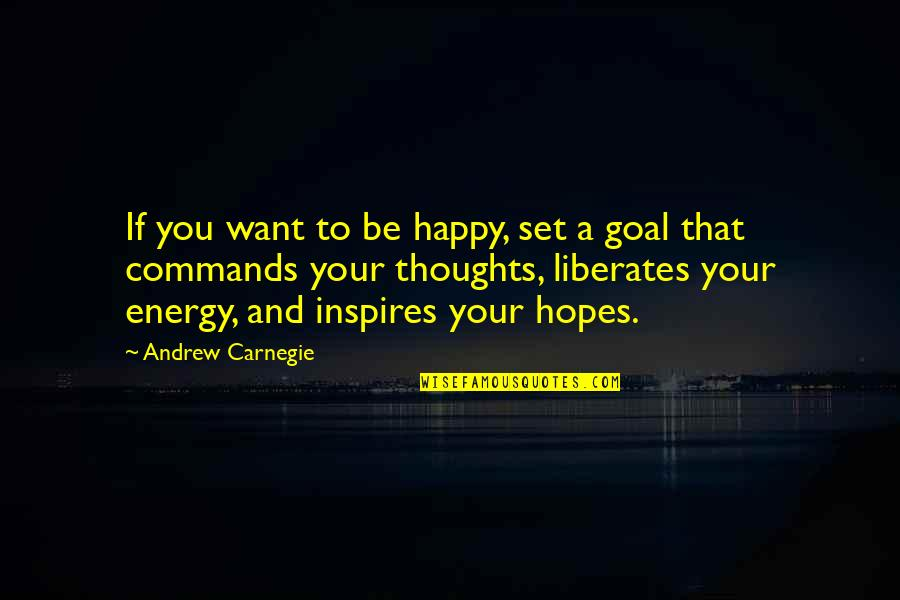 First Infatuation Quotes By Andrew Carnegie: If you want to be happy, set a