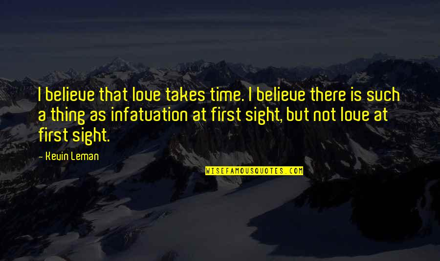 First Infatuation Quotes By Kevin Leman: I believe that love takes time. I believe