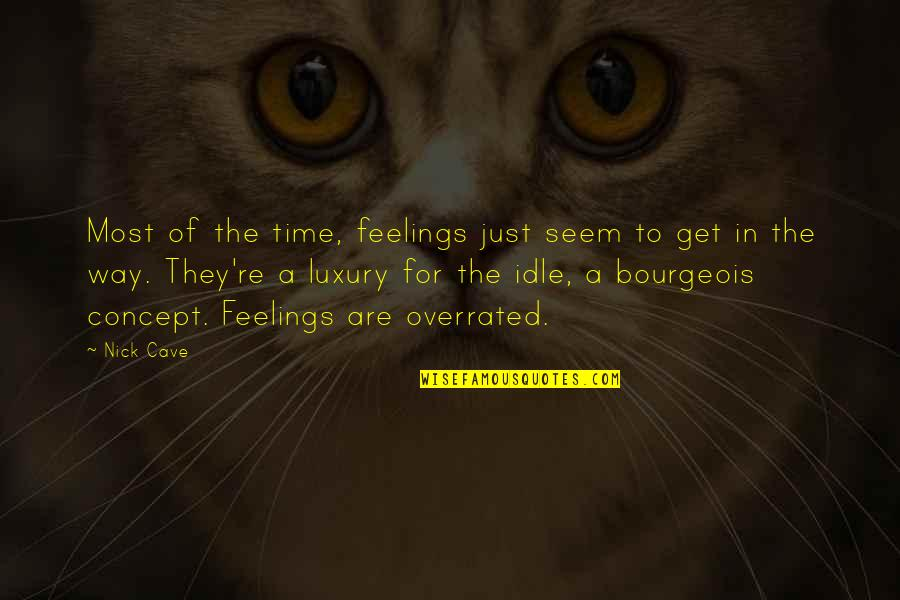 First Infatuation Quotes By Nick Cave: Most of the time, feelings just seem to
