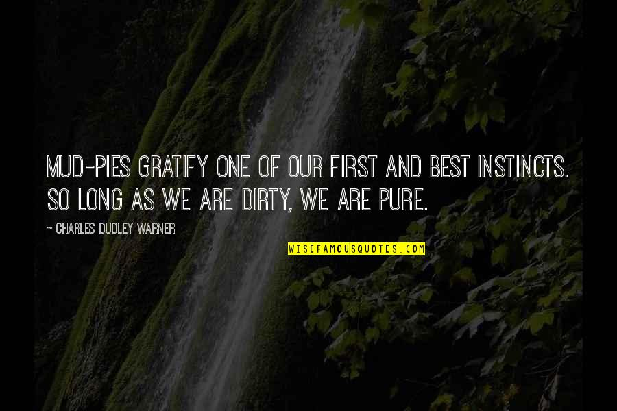 First Instincts Quotes By Charles Dudley Warner: Mud-pies gratify one of our first and best