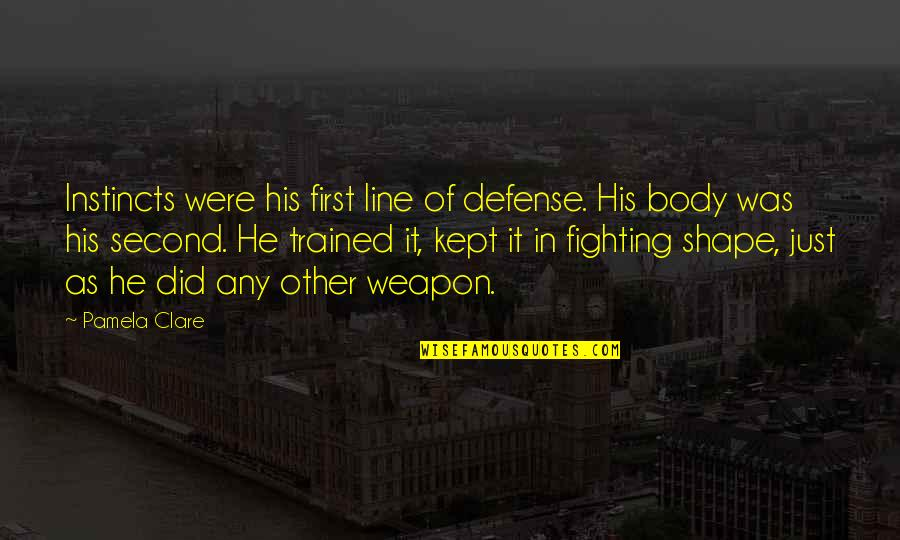 First Instincts Quotes By Pamela Clare: Instincts were his first line of defense. His