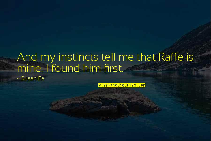 First Instincts Quotes By Susan Ee: And my instincts tell me that Raffe is