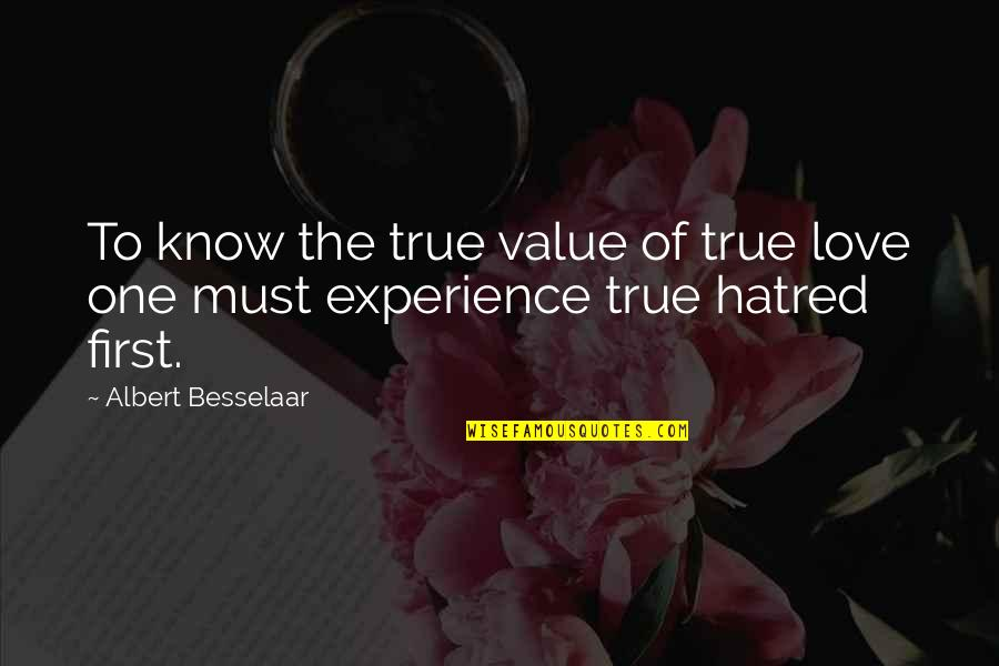 First Love And True Love Quotes By Albert Besselaar: To know the true value of true love