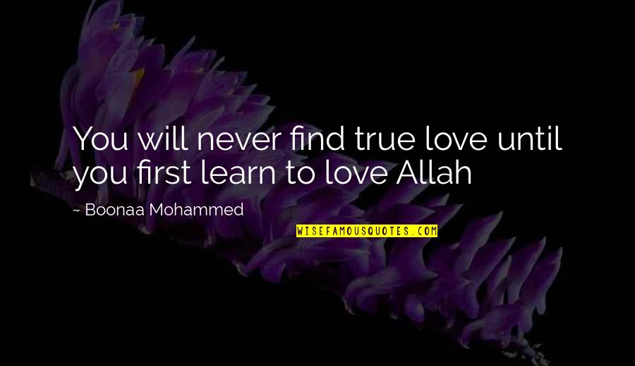 First Love And True Love Quotes By Boonaa Mohammed: You will never find true love until you
