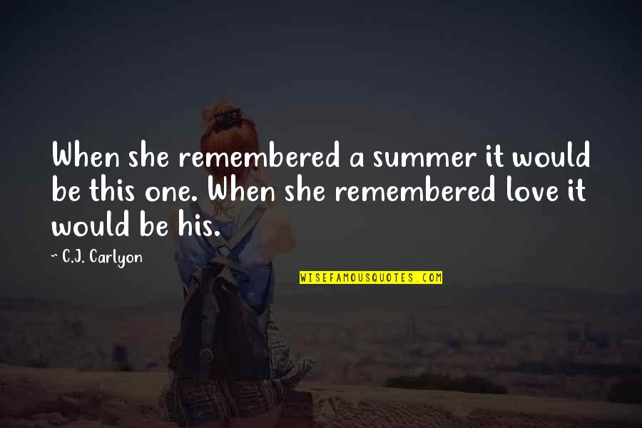 First Love And True Love Quotes By C.J. Carlyon: When she remembered a summer it would be
